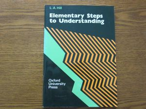 Elementary Steps To Understanding by L.A.Hill Oxford University Press